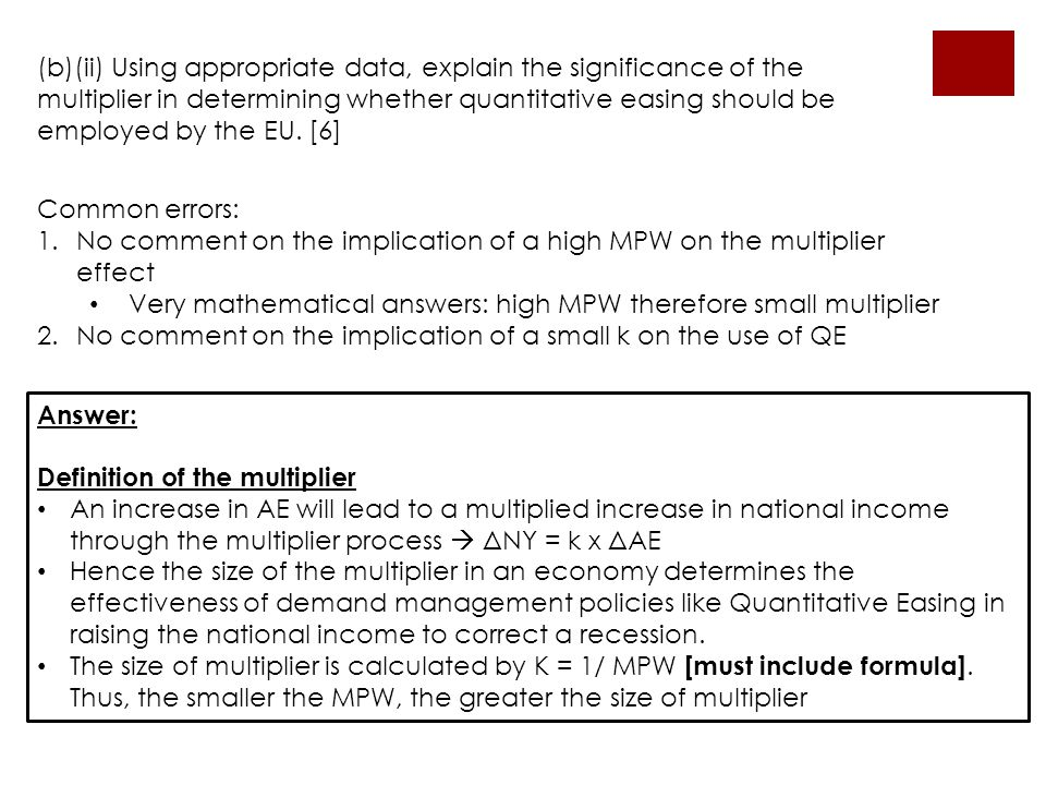 (b)(ii) Using appropriate data, explain the significance of the multiplier in determining whether quantitative easing should be employed by the EU. [6]